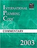 2003 International Plumbing Code Commentary (International Code Council Series)