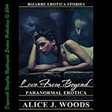 Love from Beyond: Paranormal Erotica: Bizarre Erotica Stories, Book 3 (       UNABRIDGED) by Alice J. Woods Narrated by Layla Dawn