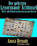 Der geheime Lenormand- Schl�ssel Teil 1: Alle Kombinationen in ganzen S�tzen, allgemeine Bedeutung