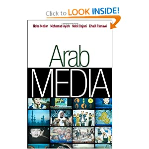 Arab Media (PGMC - Polity Global Media and Communication series) Noha Mellor, Khalil Rinnawi, Nabil Dajani and Muhammad I. Ayish