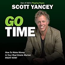 Go Time: How to Make Insane Money in Your Real Estate Market Right Now! (       UNABRIDGED) by Scott Yancey Narrated by Ed Hawthorne