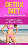 Detox Diet: The Ultimate Detox Diet Plan: Detox Diet Cookbook And Detox Diet Recipes To Burn Fat Naturally, Lose 7 Pounds a Week, Beat Diseases And Improve ... Diet Cookbook, Detox Diet Kindle Books)