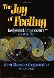 The Joy of Feeling: Bodymind Acupressure