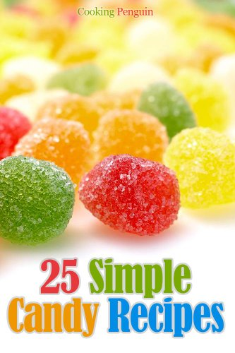 25 Simple Candy Recipes by Cooking Penguin ebook deal