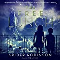 The Free Lunch (       UNABRIDGED) by Spider Robinson Narrated by Spider Robinson