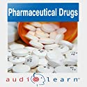Pharmaceutical Drugs AudioLearn: A Complete Review of the 500 Most Commonly Prescribed Medications in the United States (Pharmacy Study Guides)  by AudioLearn Pharmacy Team Narrated by Peter G. MD
