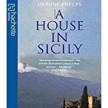 A House in Sicily Audiobook by Daphne Phelps Narrated by Carolyn Bonnyman