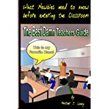 The Best Damn Teachers Guide: What Newbies Need To Know Before Entering The Class Room ~ Heather J. Lovely