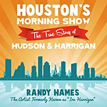 Houston's Morning Show: The True Story of Hudson & Harrigan (       UNABRIDGED) by Randy Hames Narrated by Randy Hames