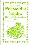 Persische K�che: Kochrezepte aus dem...