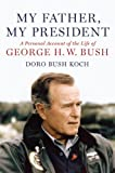 My Father, My President: A Personal Account of the Life of George H. W. Bush