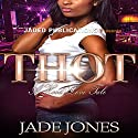 THOT: A Hood Love Tale Audiobook by Jade Jones Narrated by  Mister Plug