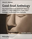 img - for Good Read Anthology: Nag Hammadi Dionysios Areopagite Nietzsche Gibran T. S. Eliot Crowley Camus Hume Tillich Heidegger Krishnamurti Osho Hofstadter book / textbook / text book