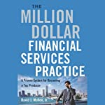 The Million-Dollar Financial Services Practice: A Proven System for Becoming a Top Producer | David J. Mullen, Jr.