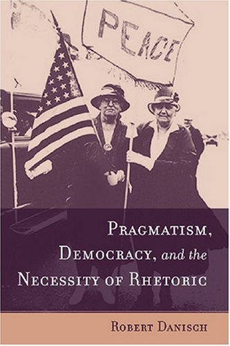 us democracy and rhetoric By providing a new definition for the term and interrogating the ethical requirements for deliberative democracy, roberts-miller articulates a significant form of critical rhetoric attempting to renew scholarly interest in demagogues and their rhetoric, roberts-miller's essay provides both theorists and critics with a call to action that is.
