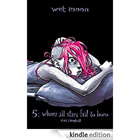 Wet Moon Volume 5: Where All Stars Fail To Burn