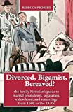 Divorced, Bigamist, Bereaved? The Family Historian's Guide to Marital Breakdown, Separation, Widowhood, and Remarriage: from 1600 to the 1970s