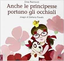 Anche le principesse portano gli occhiali: 9788861456532: Amazon.com