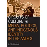 Circuits of Culture: Media, Politics, and Indigenous Identity in the Andes (Visible Evidence) ~ Jeffrey D. Himpele