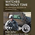 Watches Without Time: An American Soldier in Afghanistan (       UNABRIDGED) by Matt Zeller Narrated by Fred Berman