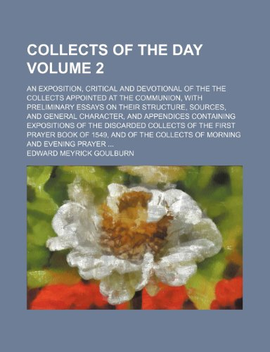 Collects of the day; an exposition, critical and devotional of the the collects appointed at the communion, with preliminary essays on their ... containing expositions of the Volume 2