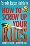 How To Screw Up Your Kids: Blended Fa...