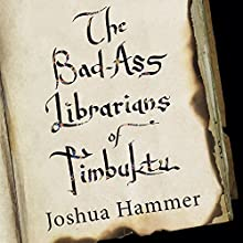 Bad-Ass Librarians of Timbuktu: And Their Race to Save the World's Most Precious Manuscripts Audiobook by Joshua Hammer Narrated by Paul Boehmer