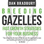 Breeding Gazelles: Fast Growth Strategies for Your Business | Dan Bradbury