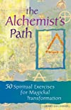 the Alchemist&#39;s Path: 50 Spiritual Exercises for Magickal Transformation