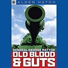 General George Patton: Old Blood and Guts Audiobook by Alden Hatch Narrated by Dennis Holland