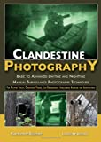 Clandestine Photography: Basic to Advanced Daytime and Nighttime Manual Surveillance Photography Techniques: for Military Special Operations Forces ... Intelligence Agencies and Investigators