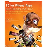 3D for iPhone Apps with Blender and SIO2: Your Guide to Creating 3D Games and More with Open-Source Softwarepar Tony Mullen