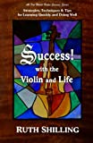 img - for Success with the Violin and Life: Strategies, Techniques & Tips for Learning Quickly and Doing Well (Violin Success Series) (Volume 1) book / textbook / text book