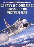 US Navy A-7 Corsair II Units of the Vietnam War (Osprey Combat Aircraft 48)