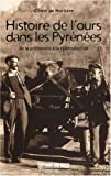 echange, troc Olivier de Marliave - Histoire de l'ours dans les Pyrénées : De la préhistoire à la réintroduction