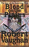 img - for Blood on the Plains - A Robert Vaughan Western book / textbook / text book
