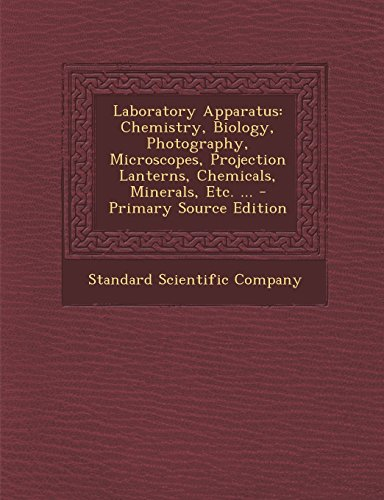 Laboratory Apparatus: Chemistry, Biology, Photography, Microscopes, Projection Lanterns, Chemicals, Minerals, Etc. ... - Primary Source Edit