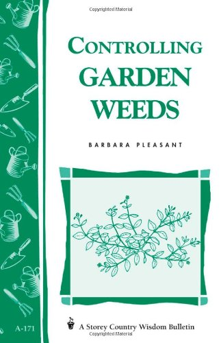 Controlling Garden Weeds Storey s Country Wisdom Bulletin A-171 Storey Country Wisdom Bulletin088266753X
