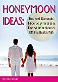 Honeymoon Ideas: Fun and Romantic Honeymoon Destinations Off The Beaten Path