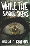 img - for While the Savage Sleeps book / textbook / text book