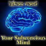 Your Subconscious Mind | Ishan Rami
