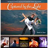 Captured by the Light: The Essential Guide to Creating Extraordinary Wedding Photography (Voices That Matter)by David Ziser