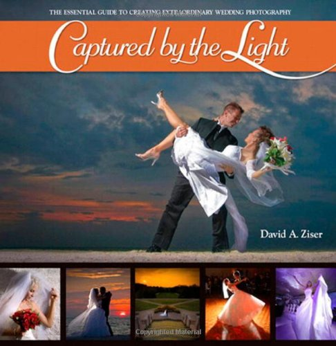 Captured by the Light:The Essential Guide to Creating Extraordinary   Wedding Photography (Voices That Matter)