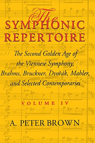 The Symphonic Repertoire: The Second Golden Age of the Viennese Symphony: Brahms, Bruckner, Dvorak, Mahler, and Selected Contemporaries: Brahms, ... Mahler, and Selected Contemporaries v. 4