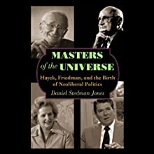 Masters of the Universe: Hayek, Friedman, and the Birth of Neoliberal Politics (       UNABRIDGED) by Daniel Stedman Jones Narrated by Ken Maxon