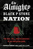 The Almighty Black P Stone Nation: The Rise, Fall, and Resurgence of an American Gang