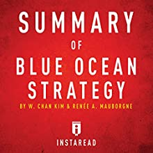 Summary of Blue Ocean Strategy by W. Chan Kim and Renée A. Mauborgne: Includes Analysis Audiobook by  Instaread Narrated by Sam Scholl