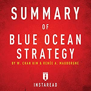 Summary of Blue Ocean Strategy by W. Chan Kim and Renée A. Mauborgne Audiobook