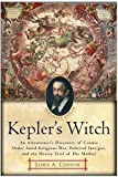 img - for Kepler's Witch: An Astronomer's Discovery of Cosmic Order Amid Religious War, Political Intrigue, and the Heresy Trial of His Mother by Connor, James A. [2005] book / textbook / text book