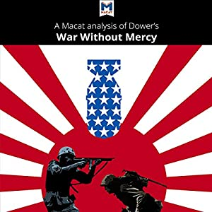 A Macat Analysis of John W. Dower's War Without Mercy: Race and Power in the Pacific War Audiobook